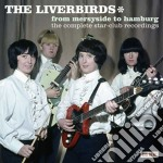 Liverbirds - From Merseyside To Hamburg: The Complete cd musicale di LIVERBIRDS THE