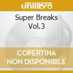 Super Breaks Vol.3 cd musicale di ARTISTI VARI