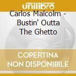 Carlos Malcolm - Bustin' Outta The Ghetto cd musicale di MALCOM CARLOS