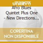 Afro Blues Quintet + - New Directions In Sound cd musicale di AFRO BLUES QUINTET PLUS 1