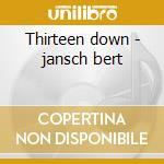 Thirteen down - jansch bert cd musicale di Bert jansch conundrum
