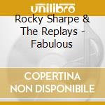 Rocky Sharpe & The Replays - Fabulous cd musicale di SHARPE ROCKY & THE REPLAYS