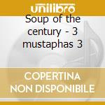 Soup of the century - 3 mustaphas 3 cd musicale di 3 mustaphas 3
