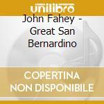 John Fahey - Great San Bernardino cd musicale di FAHEY JOHN