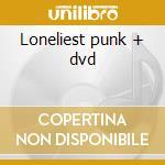 Loneliest punk + dvd cd musicale di Fatlip