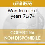 Wooden nickel years 71/74 cd musicale di Siegel schwall band