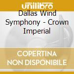 Crown imperial cd musicale di Dallas wind symphony