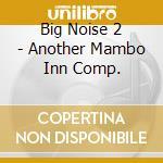Big noise - another mambo inn cd musicale di Artisti Vari