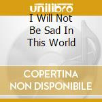 I WILL NOT BE SAD IN THIS WORLD           cd musicale di Djivan Gasparyan