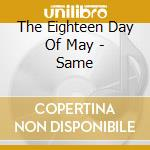 The Eighteen Day Of May - Same cd musicale di Eighteenth day of ma