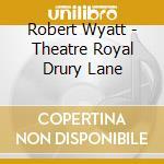 THEATRE ROYAL DRUDY LANE cd musicale di WYATT ROBERT
