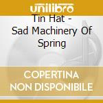 SAD MACHINERY OF SPRING cd musicale di Tin hat trio