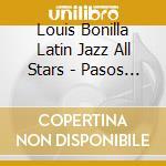 Louis Bonilla Latin Jazz All Stars - Pasos Gigantes cd musicale