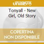 NEW GIRL OLD ST cd musicale di TONYALL