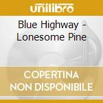 Lonesome pine cd musicale di Highway Blue