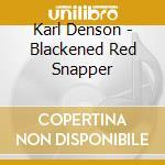 Karl Denson - Blackened Red Snapper cd musicale di Karl Denson