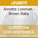 Annette Lowman - Brown Baby cd musicale di Lowman Annette