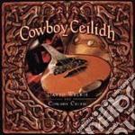 David Wilkie & Cowboy Celtic - Cowboy Ceilidh cd musicale di David wilkie & cowboy celtic
