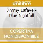 Jimmy Lafave - Blue Nightfall cd musicale di LAFAVE JIMMY