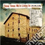 These Times We're Living In - A Red House Anthology cd musicale di Aa/vv these times we