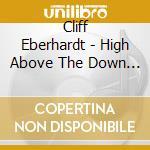 Cliff Eberhardt - High Above The Down Below cd musicale di CLIFF EBERHARDT