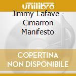 Jimmy Lafave - Cimarron Manifesto cd musicale di JIMMY LAFAVE