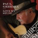 Paul Geremia - Love My Stuff cd musicale di Geremia Paul
