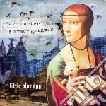Dave Carter & Tracy Grammer - Little Blue Egg cd musicale di Dave carter & tracy