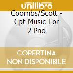 Coombs/Scott - Cpt Music For 2 Pno cd musicale di Debussy