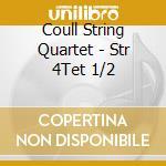 Coull String Quartet - Str 4Tet 1/2 cd musicale