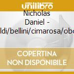 Nicholas Daniel - Vivaldi/bellini/cimarosa/oboe Concertos cd musicale di Artisti Vari