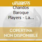 Chandos Baroque Players - La Pastorella cd musicale