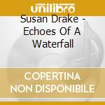 Susan Drake - Echoes Of A Waterfall cd musicale
