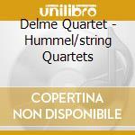 Delme Quartet - Hummel/string Quartets cd musicale