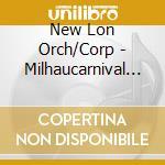 New Lon Orch/Corp - Milhaucarnival D+Aix Etc cd musicale di Milhaud