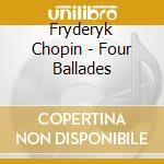 Chopin - Four Ballades cd musicale di Chopin