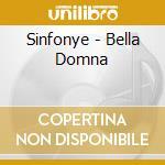 Sinfonye - Bella Domna cd musicale