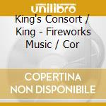 King'S Consort/King - Fireworks Music /Cor cd musicale