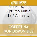 Liszt F - Cpt Pno Music 12 /Annee 3 cd musicale di Liszt