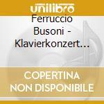 Busoni, F. - Klavierkonzert In C Dur O cd musicale di Busoni