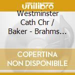 Westminster Cath Chr/Baker - Brahms/Rheinberger: Masses cd musicale di Brahms