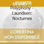 Polyphony - Lauridsen: Nocturnes cd musicale di Lauridsen