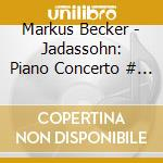 Markus Becker - Jadassohn: Piano Concerto # 1 In C Minor, Op 89, P cd musicale di Jadassohn