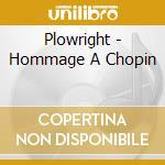 Plowright - Hommage A Chopin cd musicale di Artisti Vari