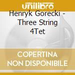 Royal String Quartet - Gorecki:Three String 4Tet cd musicale di Gorecki