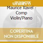 Ravel - Ravel:Comp Violin/Piano cd musicale di Ravel/lekeu