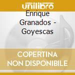 Garrick Ohlsson - Granados:Goyescas cd musicale di E. Granados