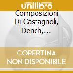 Composizioni Di Castagnoli, Dench, Whiticker, Colbert - Composizioni Di Castagnoli, Dench, Whiti cd musicale
