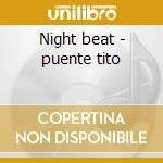 Night beat - puente tito cd musicale di Tito puente & his orchestra