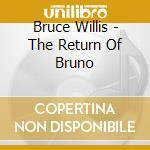 Return of bruno cd musicale di Bruce Willis